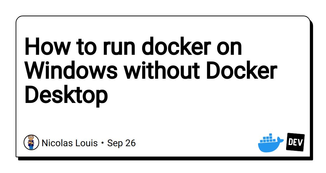 How to run docker on Windows without Docker Desktop