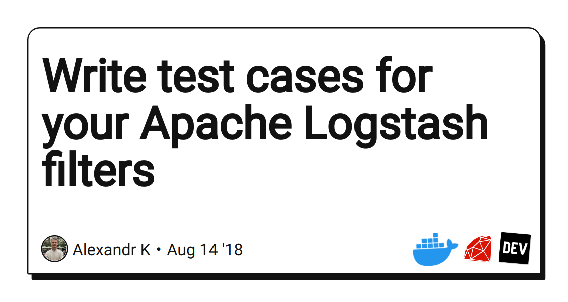Write test cases for your Apache Logstash filters - DEV