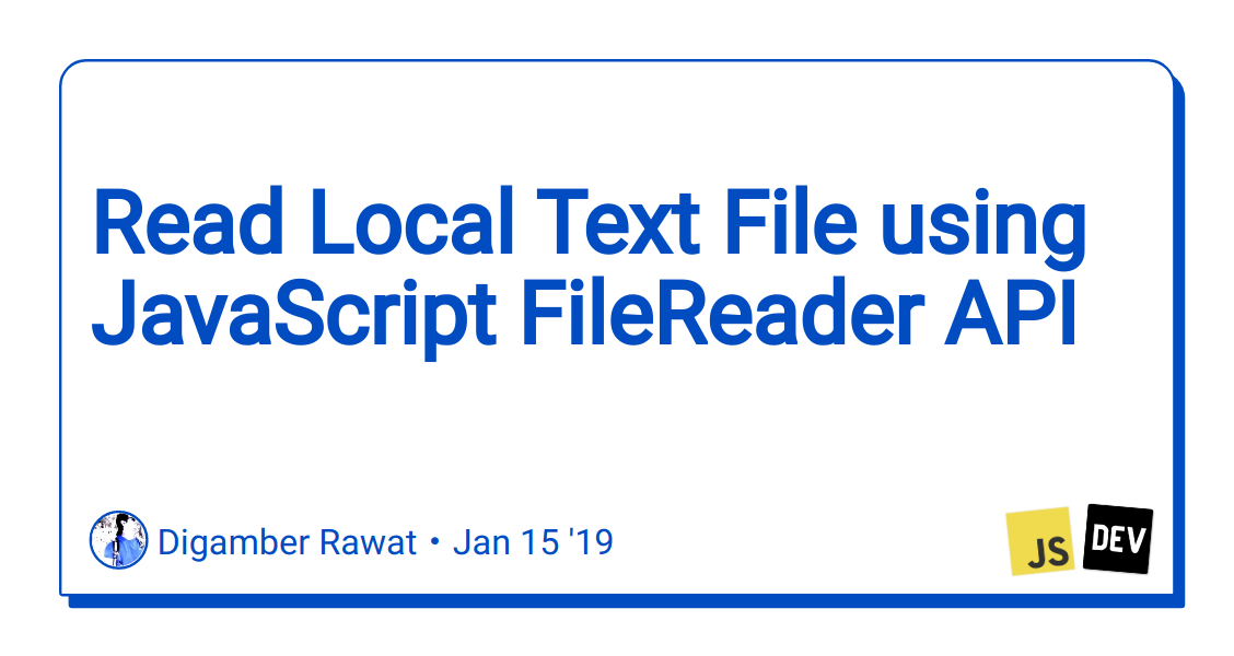 Read Local Text File using JavaScript FileReader API - DEV