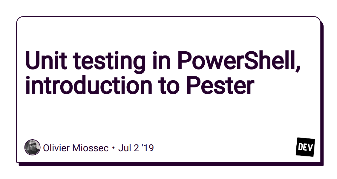 Unit testing in PowerShell, introduction to Pester - DEV Community