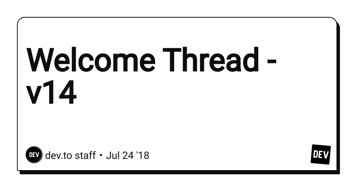 Welcome Thread - v14 - DEV Community 👩 💻👨 💻