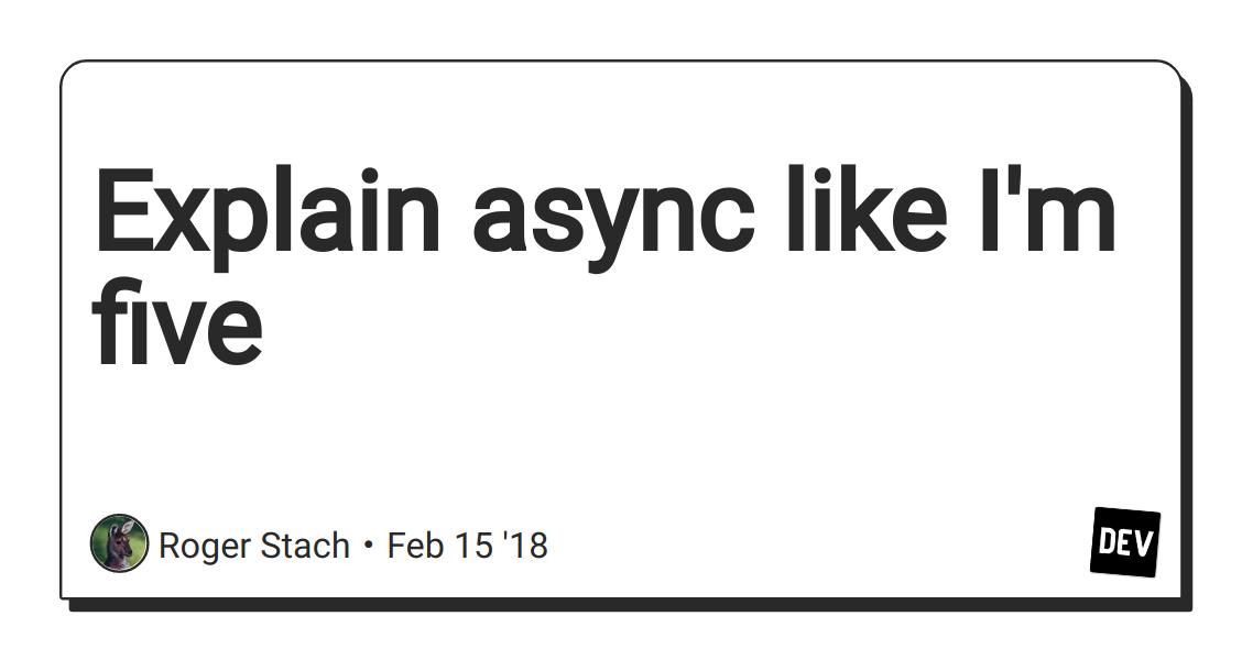 Explain async like I'm five - DEV Community 👩 💻👨 💻