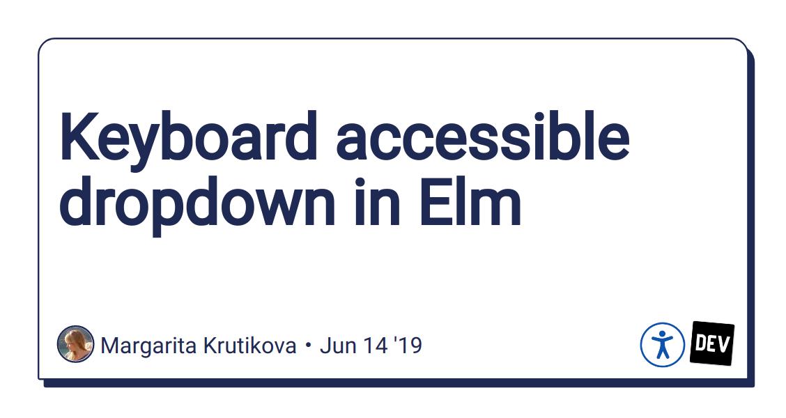 Keyboard accessible dropdown in Elm - DEV Community 👩 💻👨 💻