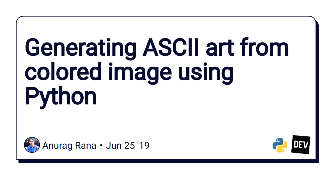 Generating ASCII art from colored image using Python - DEV
