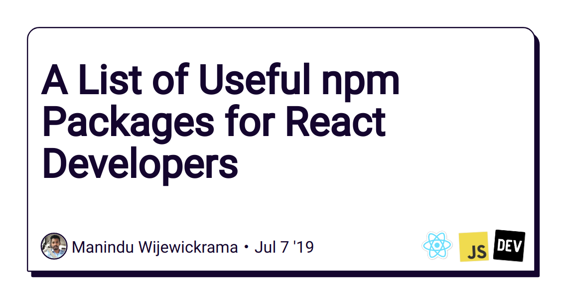 A List of Useful npm Packages for React Developers - DEV
