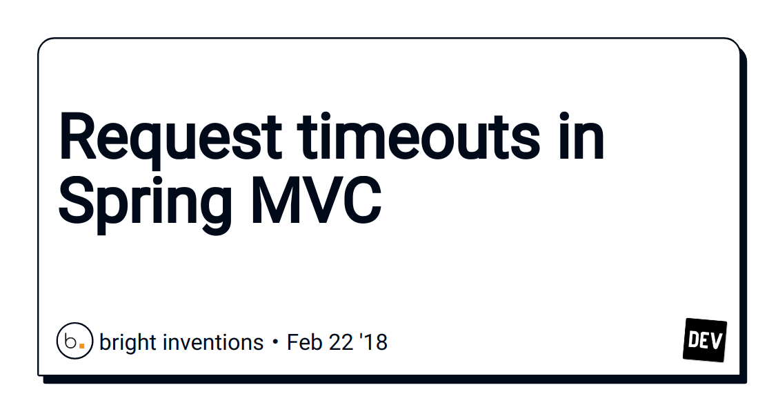 Request timeouts in Spring MVC - DEV Community 👩 💻👨 💻
