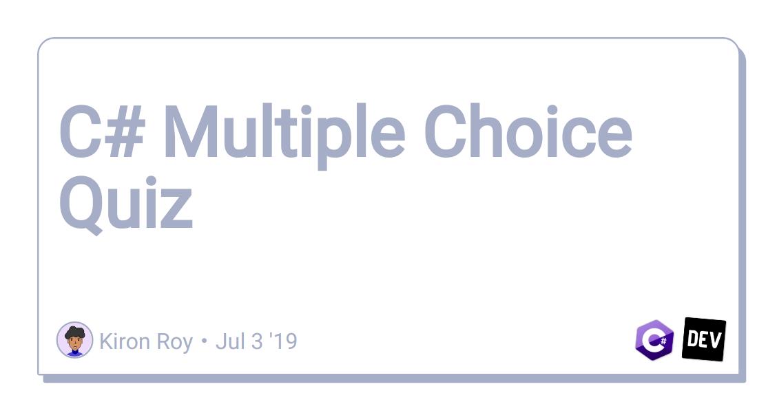 C# Multiple Choice Quiz - DEV Community 👩 💻👨 💻