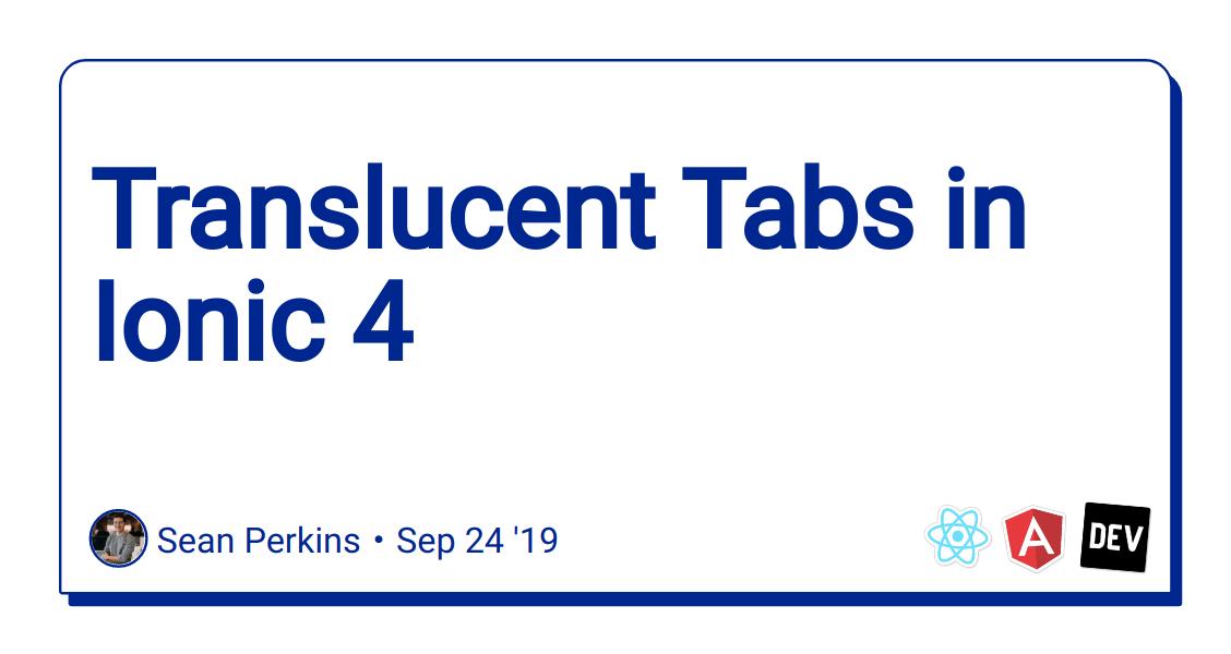 Translucent Tabs in Ionic 4 - DEV Community 👩💻👨💻