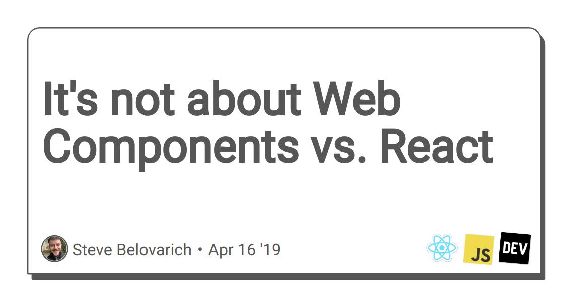 It's not about Web Components vs  React - DEV Community