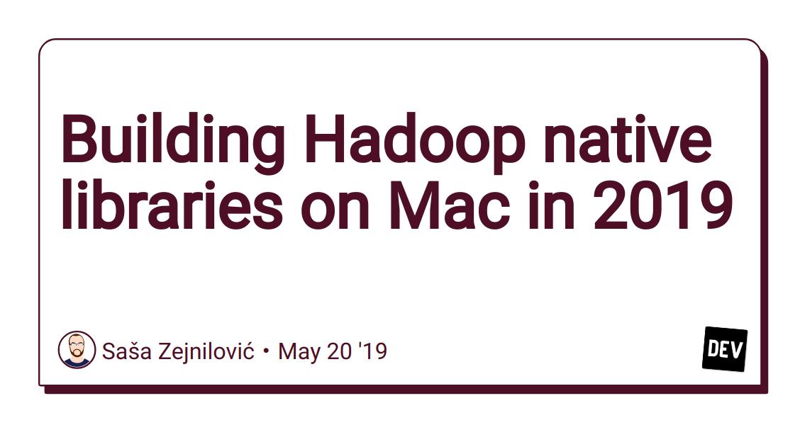 Building Hadoop native libraries on Mac in 2019 - DEV