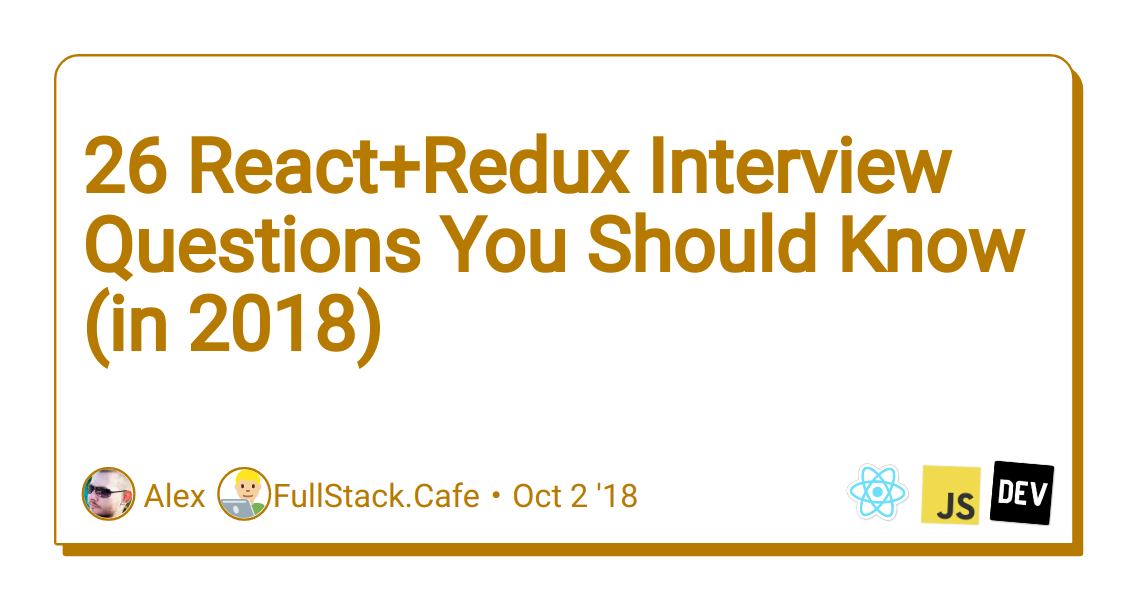 26 React+Redux Interview Questions You Should Know (in 2018)