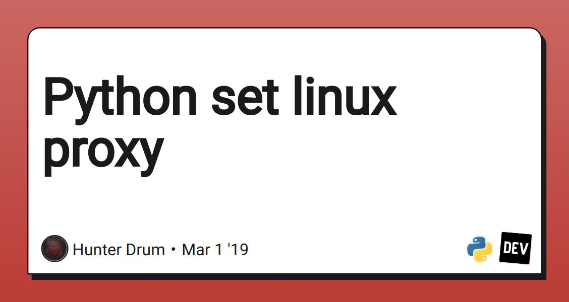 Python set linux proxy - DEV Community 👩 💻👨 💻