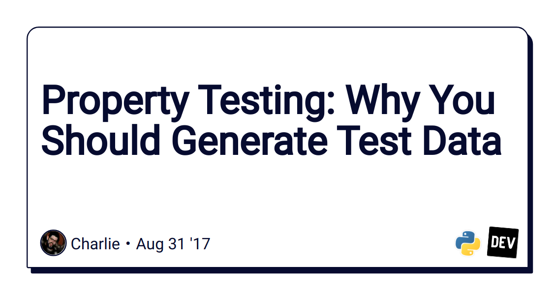 Property Testing: Why You Should Generate Test Data - DEV