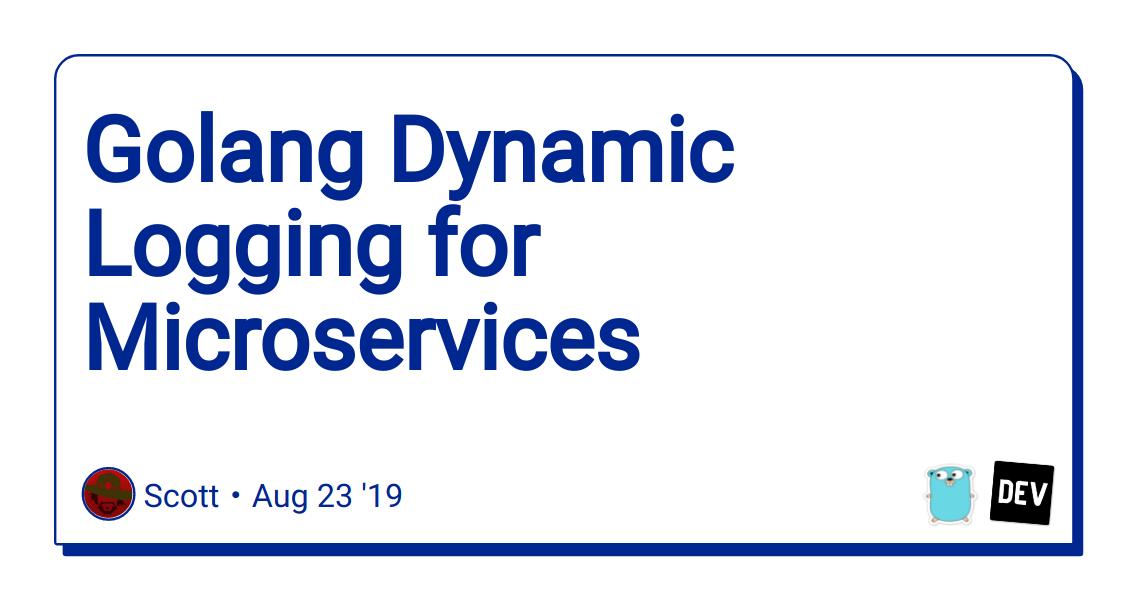 Golang Dynamic Logging for Microservices - DEV Community