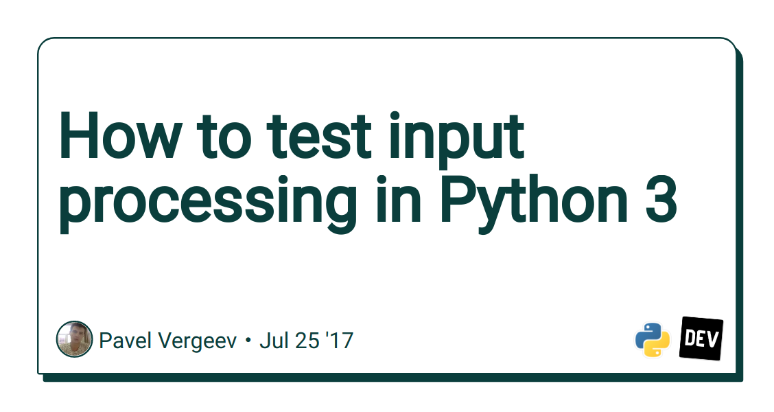 How to test input processing in Python 3 - DEV Community