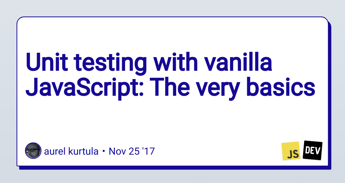 Unit testing with vanilla JavaScript: The very basics - DEV