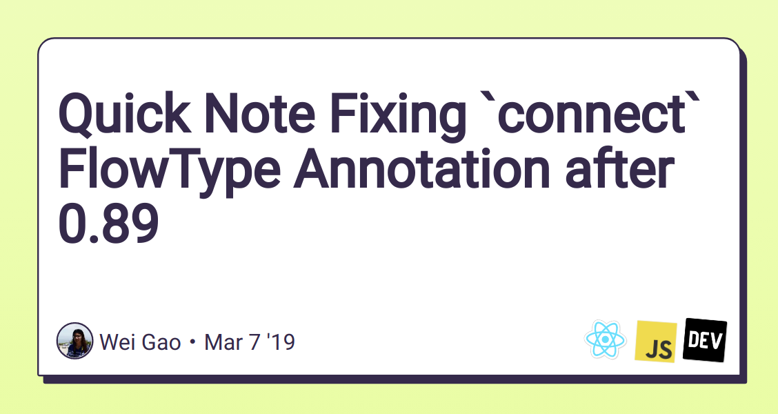 Quick Note Fixing `connect` FlowType Annotation after 0 89