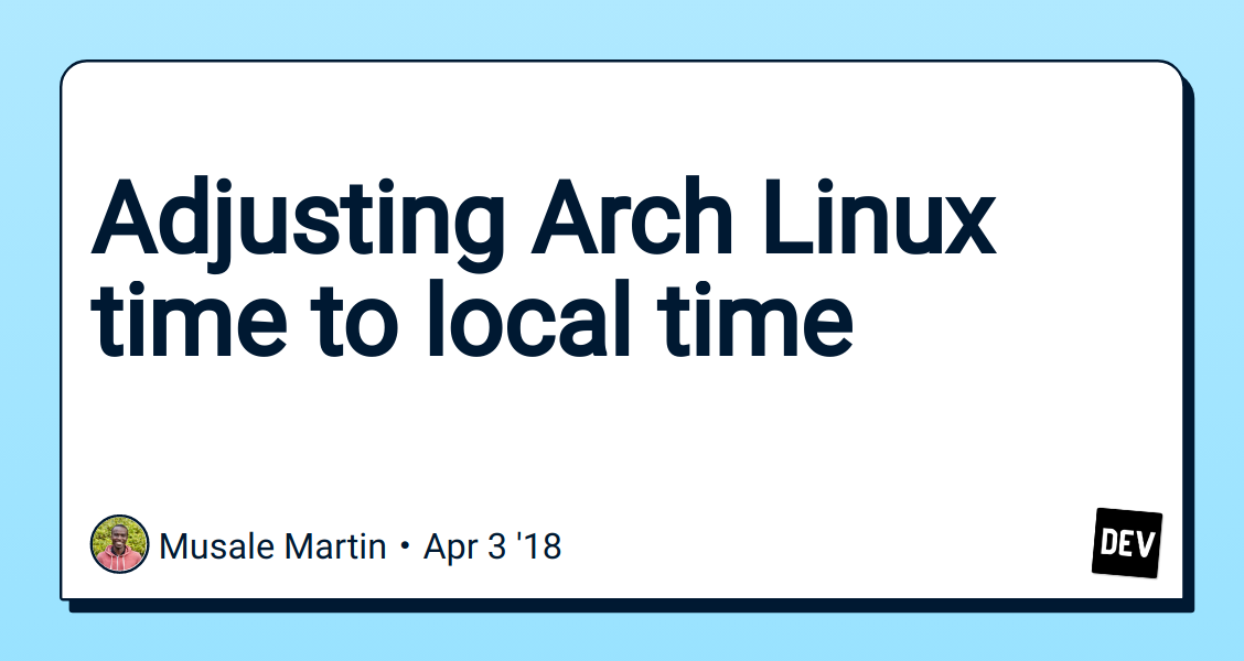 Adjusting Arch Linux time to local time - DEV Community 👩 💻👨 💻
