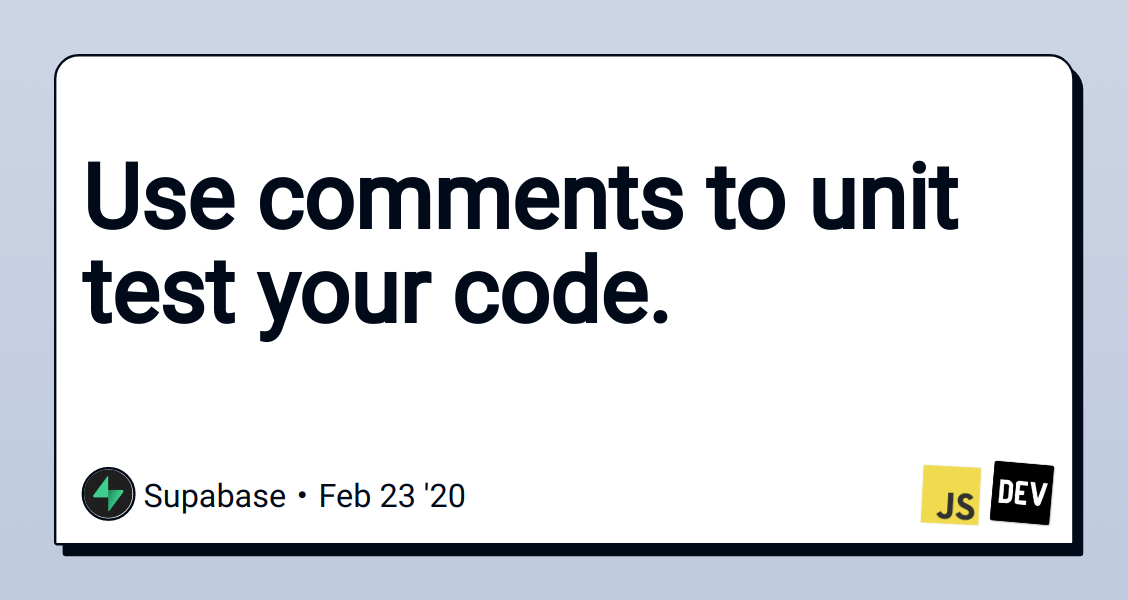 Use comments to unit test your code.
