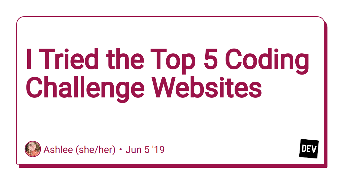 I Tried the Top 5 Coding Challenge Websites - DEV Community 👩 💻👨 💻