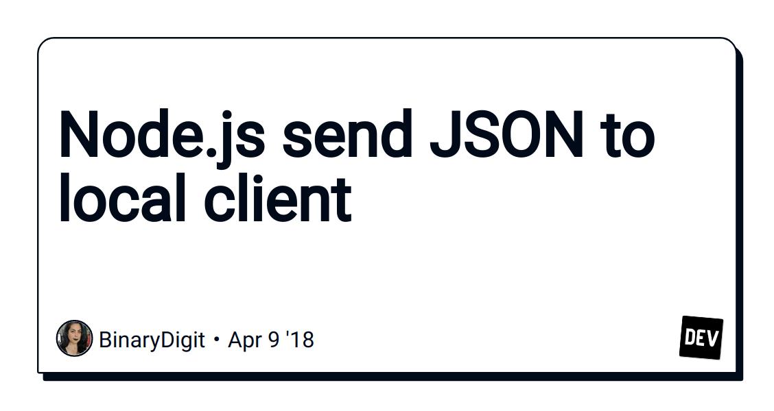 Node js send JSON to local client - DEV Community 👩 💻👨 💻