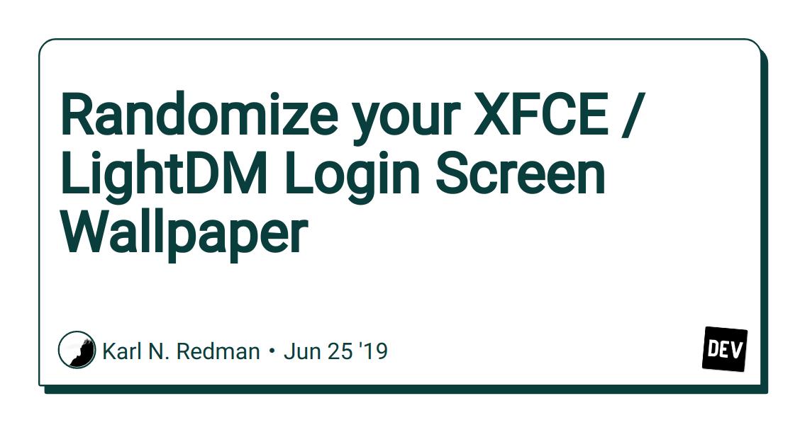 Randomize your XFCE / LightDM Login Screen Wallpaper - DEV Community