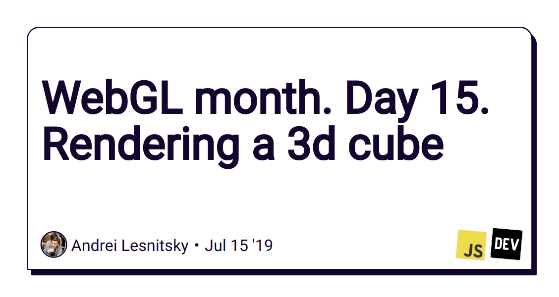 WebGL month  Day 15  Rendering a 3d cube - DEV Community