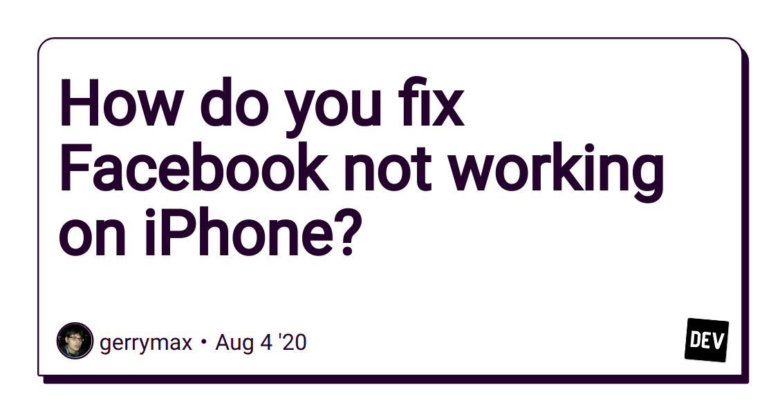 How do you fix Facebook not working on iPhone? - DEV Community