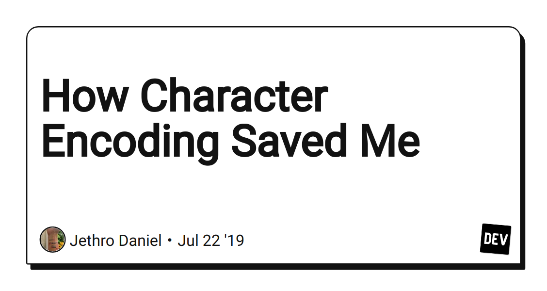 How Character Encoding Saved Me - DEV Community 👩 💻👨 💻