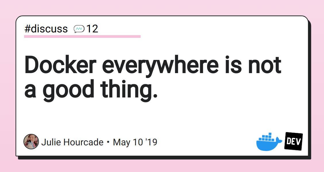 Docker everywhere is not a good thing  - DEV Community 👩 💻👨 💻