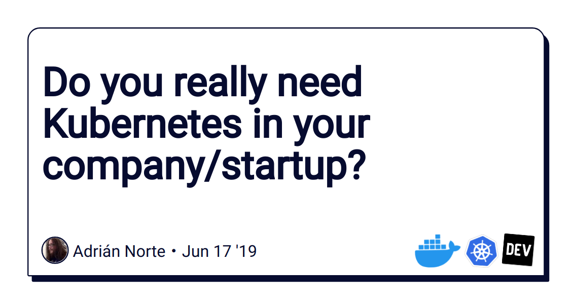 Do you really need Kubernetes in your company/startup? - DEV