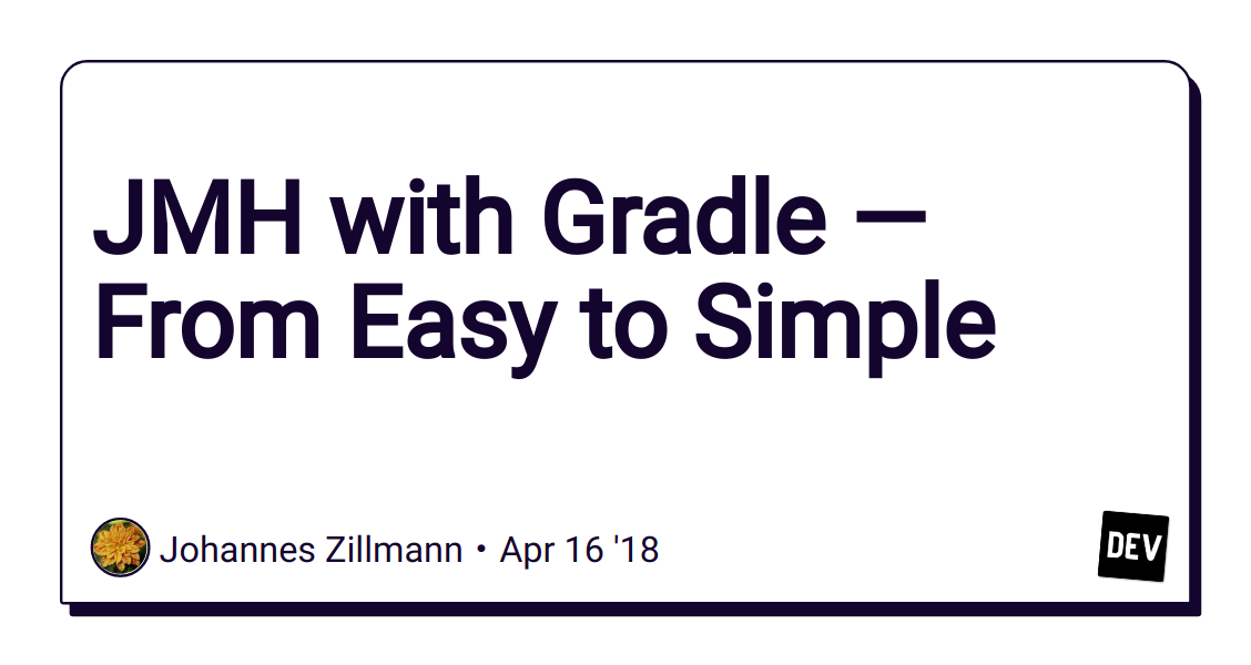 JMH with Gradle — From Easy to Simple - DEV Community 👩 💻👨 💻