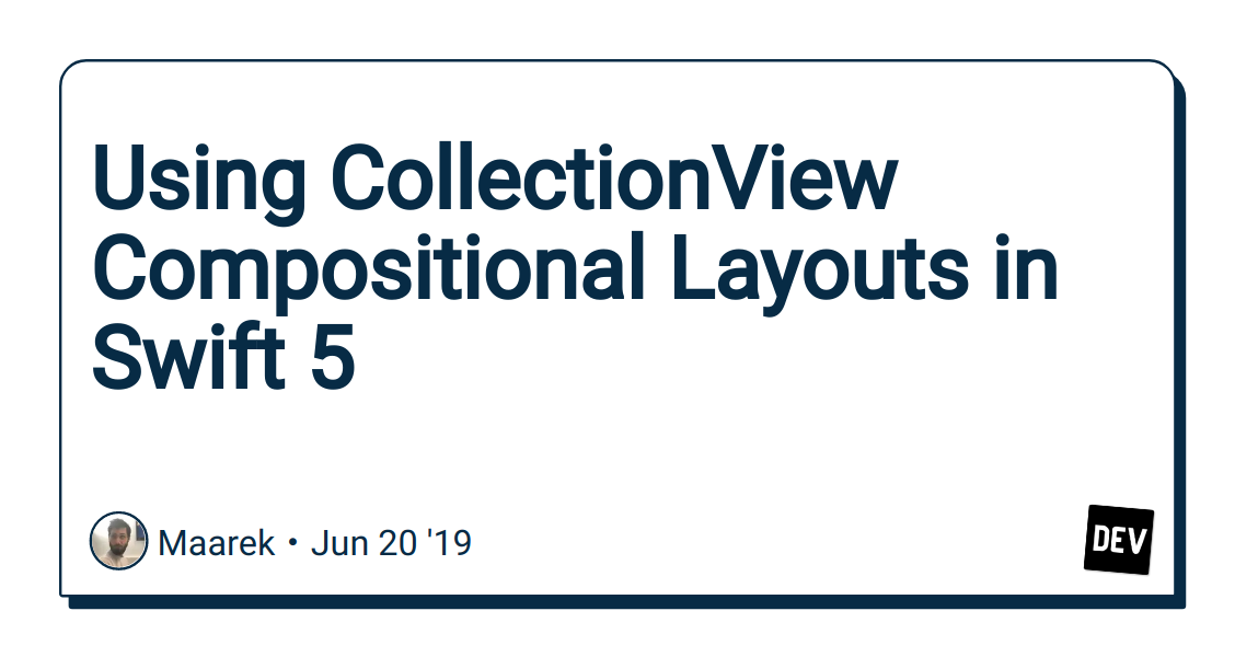 Using CollectionView Compositional Layouts in Swift 5 - DEV