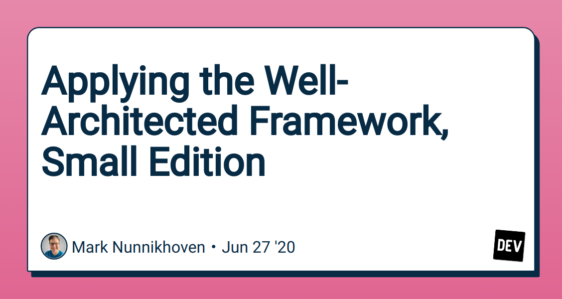 Applying the Well-Architected Framework, Small Edition