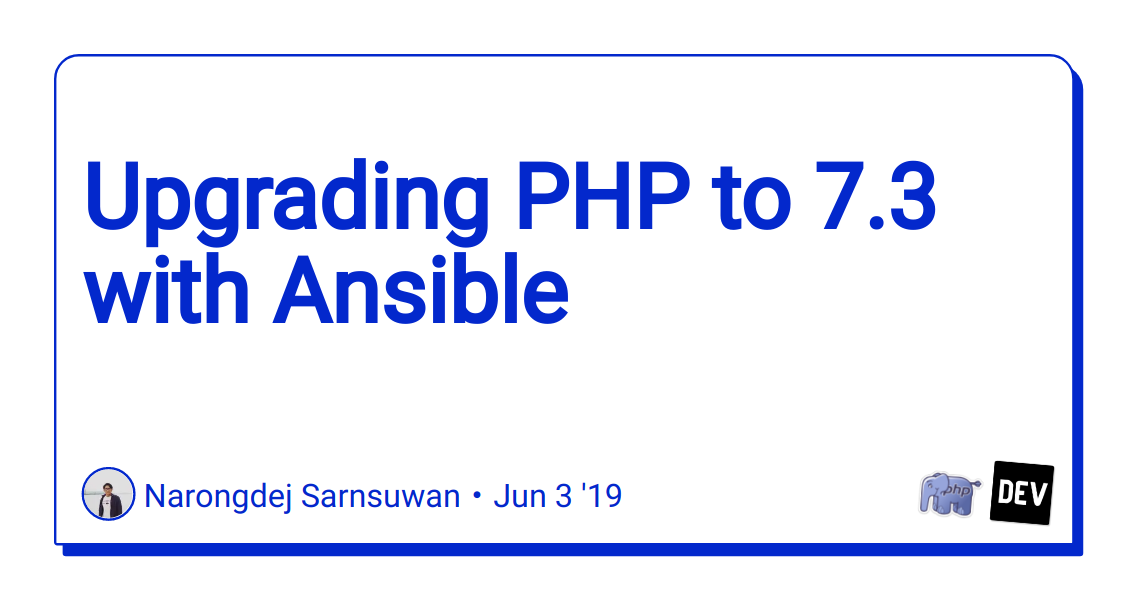 Upgrading PHP to 7 3 with Ansible - DEV Community 👩 💻👨 💻