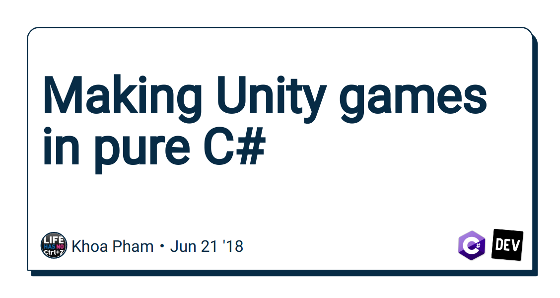 Making Unity games in pure C# - DEV Community 👩 💻👨 💻