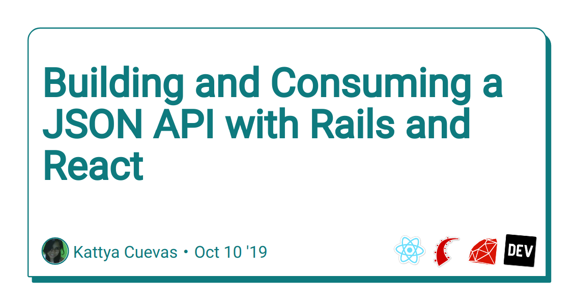 Building and Consuming a JSON API with Rails and React - DEV