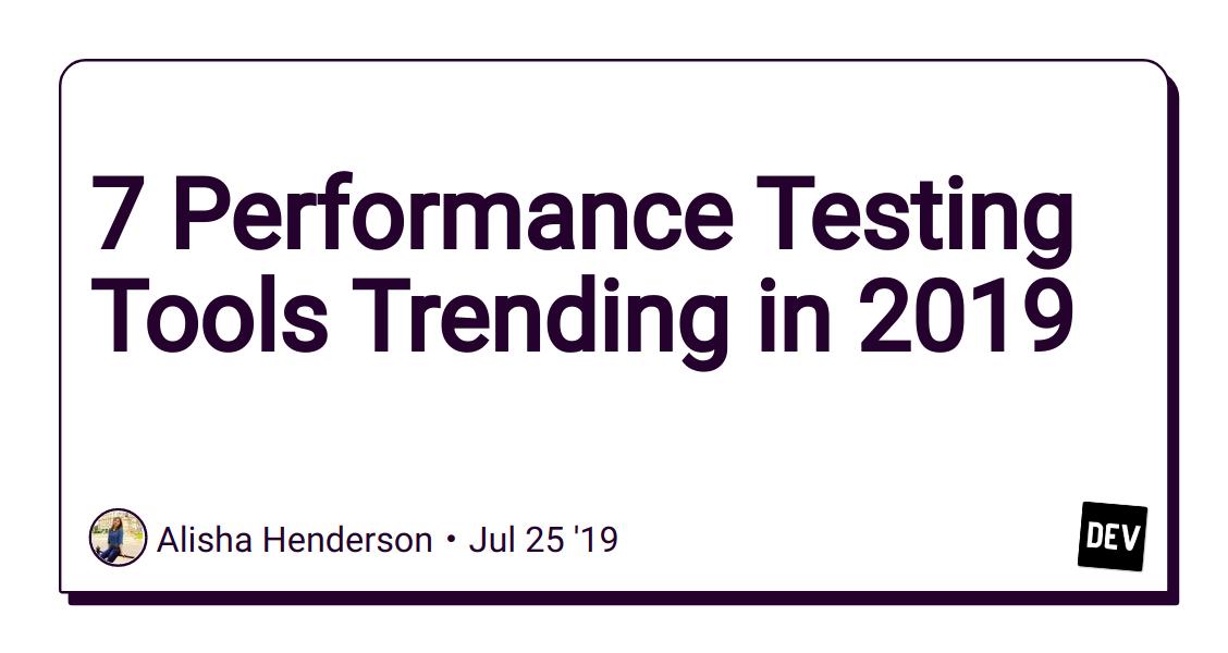 7 Performance Testing Tools Trending in 2019 - DEV Community