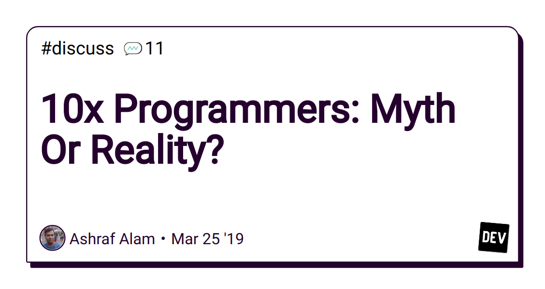 10x Programmers: Myth Or Reality? - DEV Community 👩 💻👨 💻