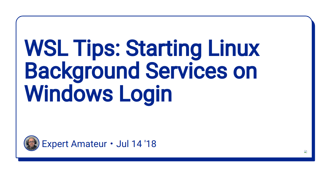 WSL Tips: Starting Linux Background Services on Windows Login - DEV