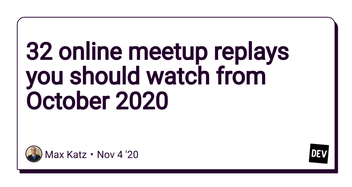 32 online meetup replays you should watch from October 2020 - DEV Community