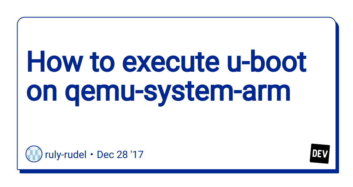 How to execute u-boot on qemu-system-arm - DEV Community 👩 💻👨 💻