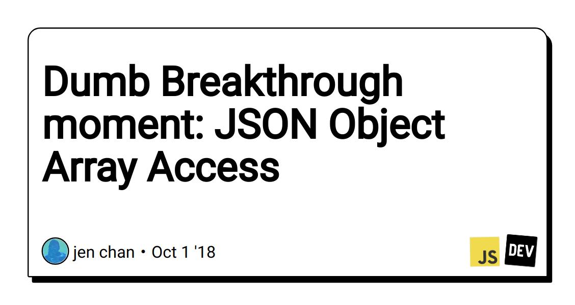 Dumb Breakthrough moment: JSON Object Array Access - DEV