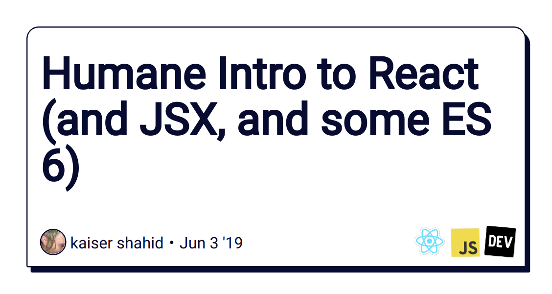 Humane Intro to React (and JSX, and some ES 6) - DEV Community