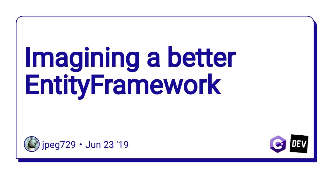 Imagining a better EntityFramework - DEV Community 👩 💻👨 💻