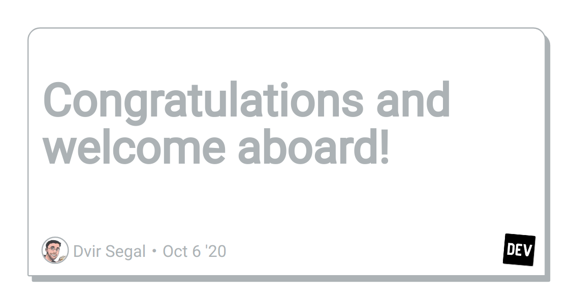 Congratulations and welcome aboard! - DEV Community