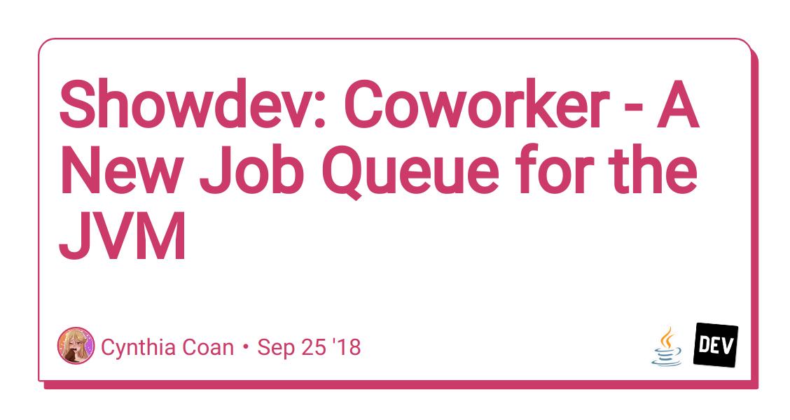 Showdev: Coworker - A New Job Queue for the JVM - DEV Community