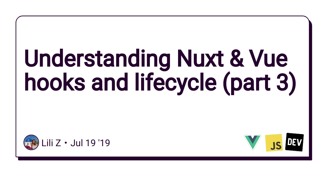 Understanding Nuxt & Vue hooks and lifecycle (part 3) - DEV