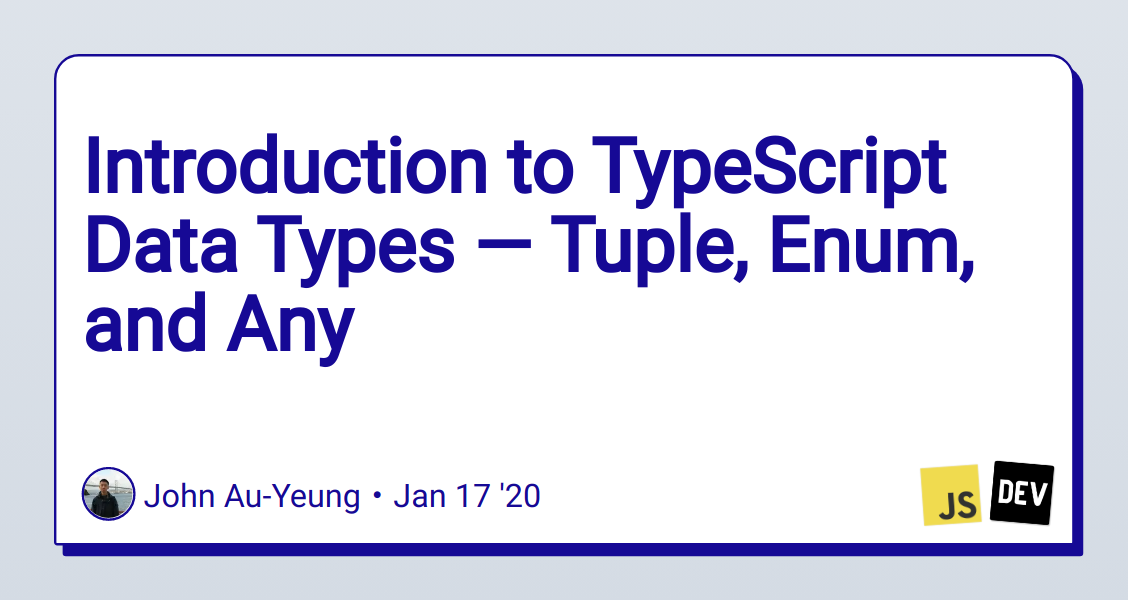 Introduction to TypeScript Data Types — Tuple, Enum, and Any
