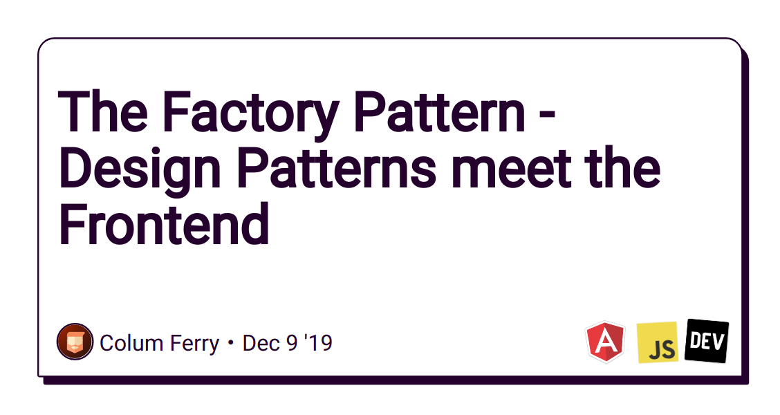 The Factory Pattern - Design Patterns meet the Frontend